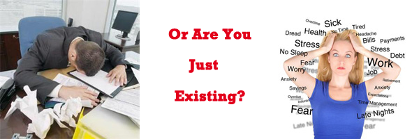 Or Are You Just Existing?