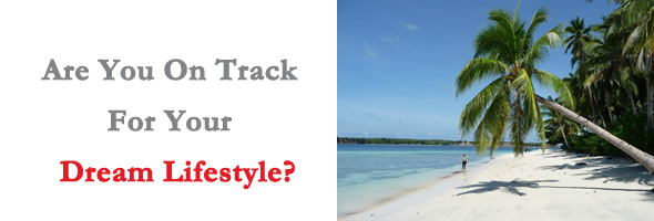 Are You On Track For Your Dream Lifestyle?