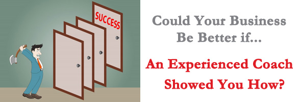 Could Your Business Be Better If An Experienced Coach Showed You How?