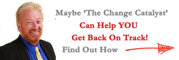 Maybe The Change Catalyst Can Help You Get Back On Track!