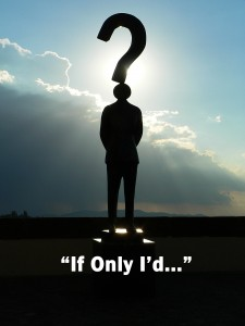 Do you ever ask yourself 'If only I'd...""