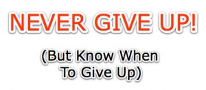 Entrepreneur Tony Inman says you should never give up - though you should know when you need to